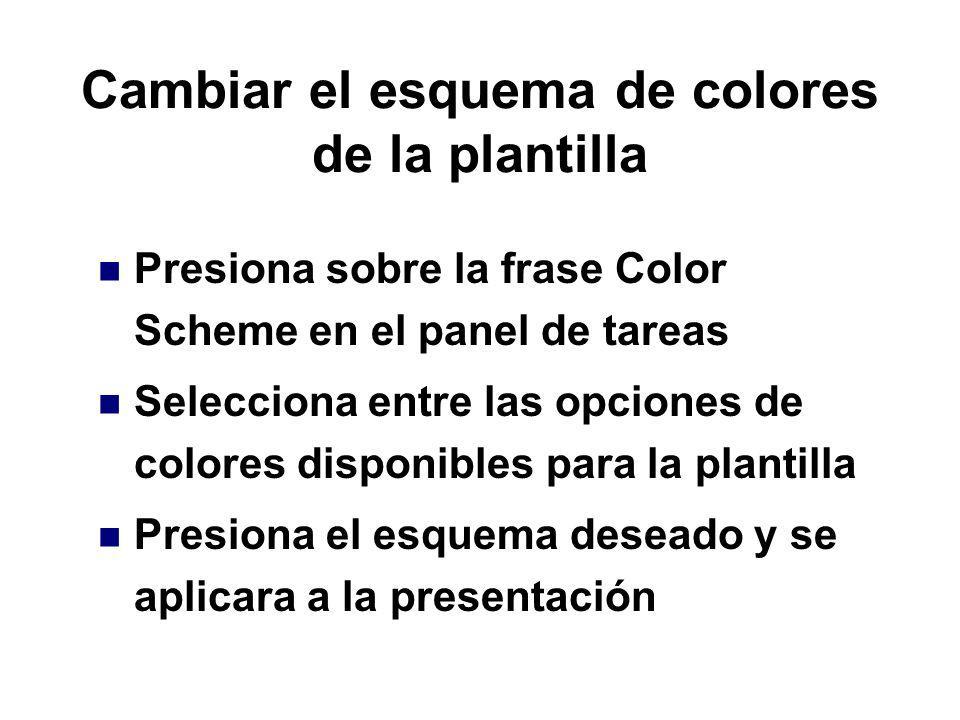 Cambiar el esquema de colores de la plantilla Presiona sobre la frase Color Scheme en el panel de tareas Selecciona entre las opciones de colores disp