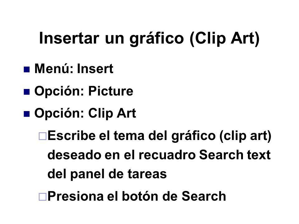 Insertar un gráfico (Clip Art) Menú: Insert Opción: Picture Opción: Clip Art Escribe el tema del gráfico (clip art) deseado en el recuadro Search text