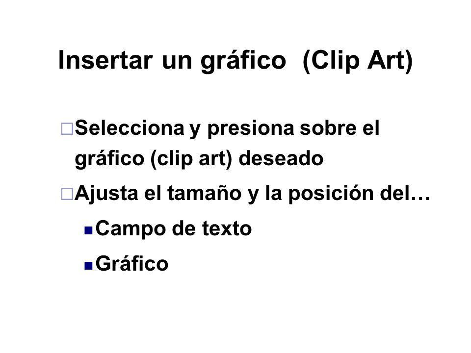 Selecciona y presiona sobre el gráfico (clip art) deseado Ajusta el tamaño y la posición del… Campo de texto Gráfico
