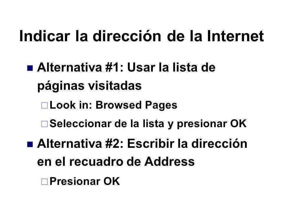 Indicar la dirección de la Internet Alternativa #1: Usar la lista de páginas visitadas Look in: Browsed Pages Seleccionar de la lista y presionar OK A