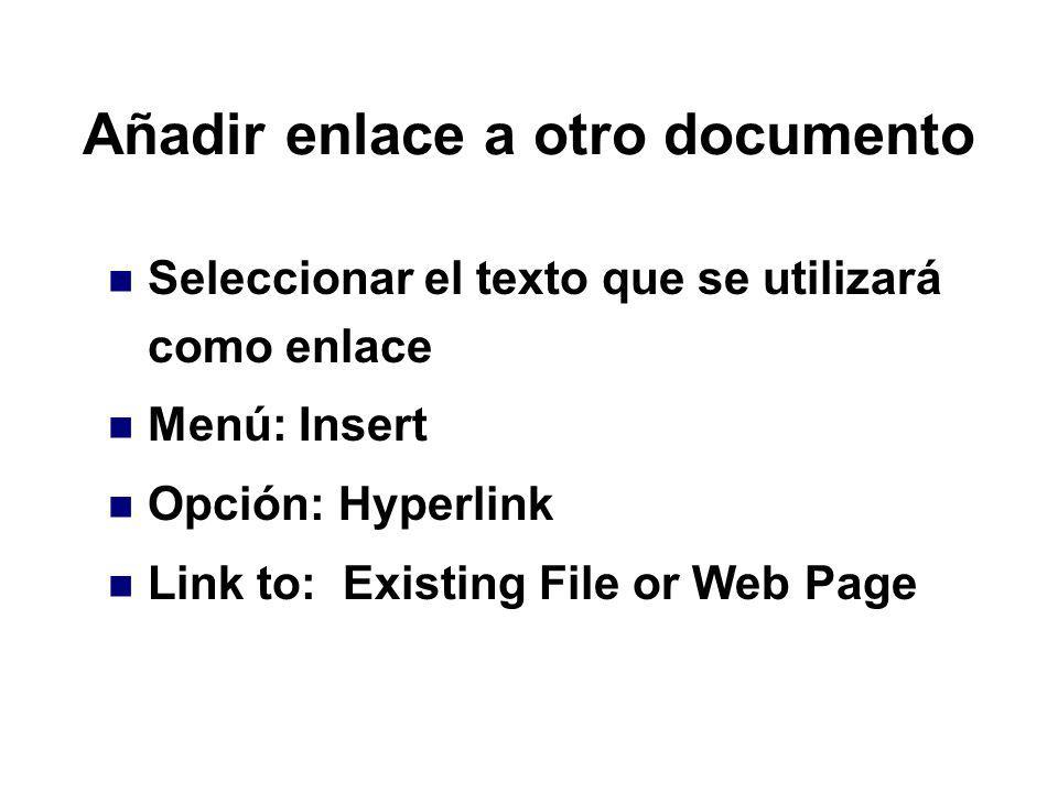 Añadir enlace a otro documento Seleccionar el texto que se utilizará como enlace Menú: Insert Opción: Hyperlink Link to: Existing File or Web Page