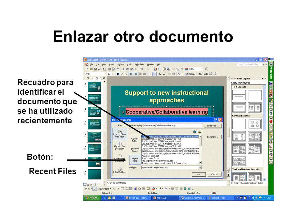 Enlazar otro documento Recuadro para identificar el documento que se ha utilizado recientemente Botón: Recent Files