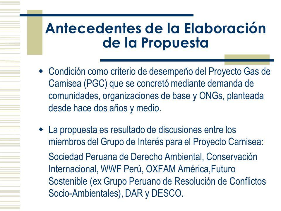 Antecedentes de la Elaboración de la Propuesta Condición como criterio de desempeño del Proyecto Gas de Camisea (PGC) que se concretó mediante demanda de comunidades, organizaciones de base y ONGs, planteada desde hace dos años y medio.