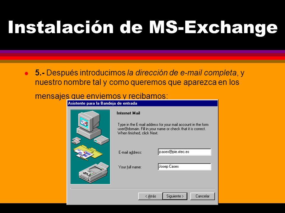 Instalación de MS-Exchange l 5.- Después introducimos la dirección de e-mail completa, y nuestro nombre tal y como queremos que aparezca en los mensajes que enviemos y recibamos: