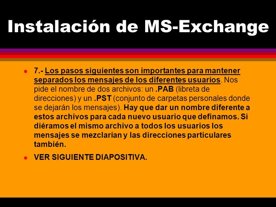 Instalación de MS-Exchange l 7.- Los pasos siguientes son importantes para mantener separados los mensajes de los diferentes usuarios.
