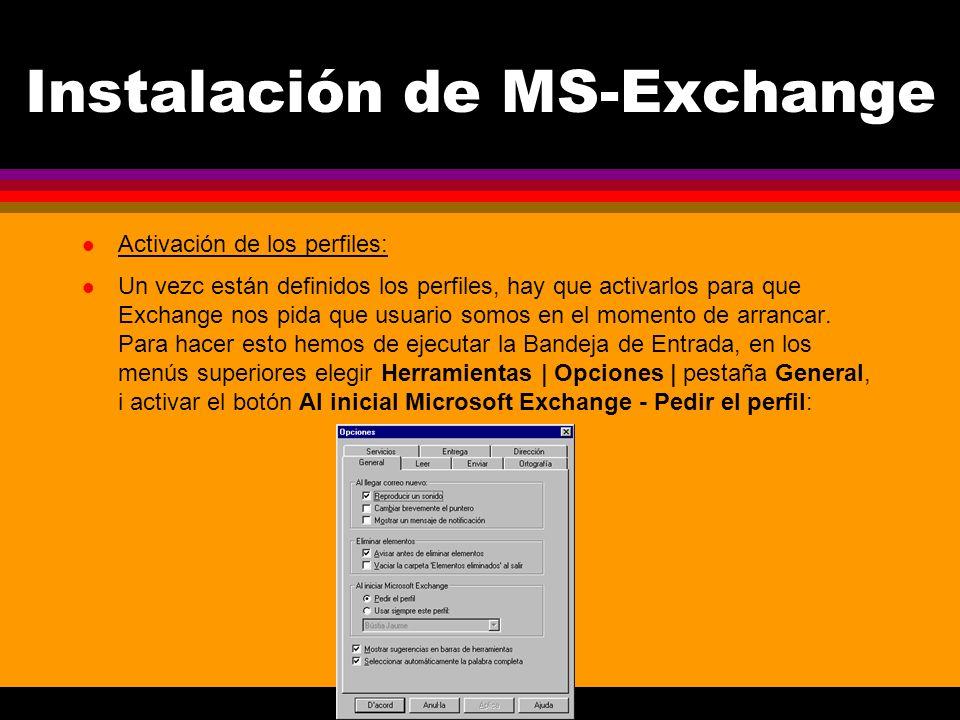 Instalación de MS-Exchange l Activación de los perfiles: l Un vezc están definidos los perfiles, hay que activarlos para que Exchange nos pida que usuario somos en el momento de arrancar.