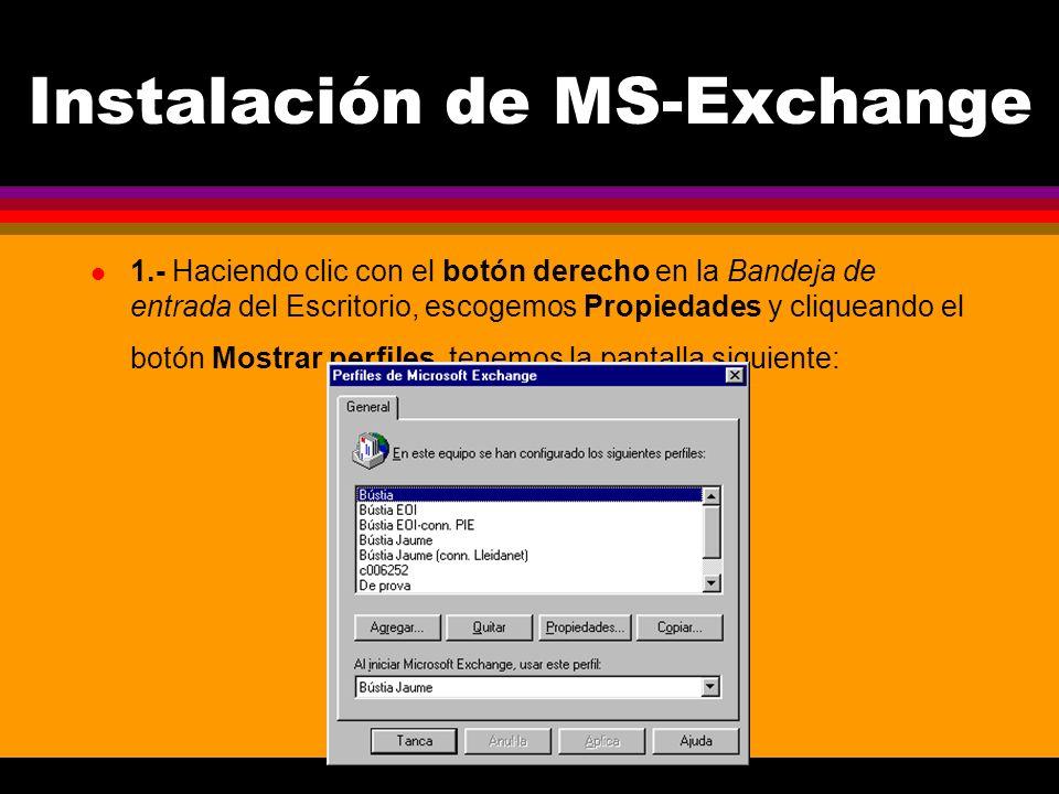 Instalación de MS-Exchange l 1.- Haciendo clic con el botón derecho en la Bandeja de entrada del Escritorio, escogemos Propiedades y cliqueando el botón Mostrar perfiles, tenemos la pantalla siguiente: