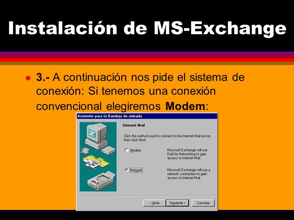 Instalación de MS-Exchange l 3.- A continuación nos pide el sistema de conexión: Si tenemos una conexión convencional elegiremos Modem: