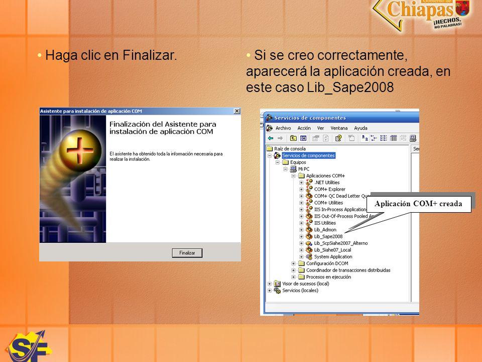 Si se creo correctamente, aparecerá la aplicación creada, en este caso Lib_Sape2008 Haga clic en Finalizar. Aplicación COM+ creada