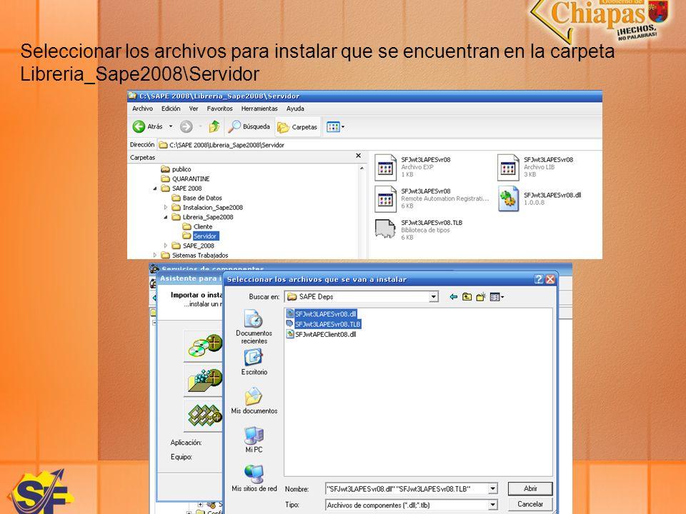 Seleccionar los archivos para instalar que se encuentran en la carpeta Libreria_Sape2008\Servidor