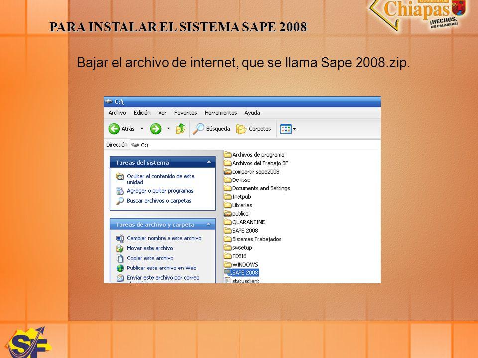 PARA INSTALAR EL SISTEMA SAPE 2008 Bajar el archivo de internet, que se llama Sape 2008.zip.