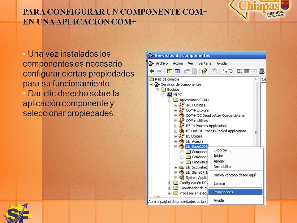 PARA CONFIGURAR UN COMPONENTE COM+ EN UNA APLICACIÓN COM+ Una vez instalados los componentes es necesario configurar ciertas propiedades para su funci