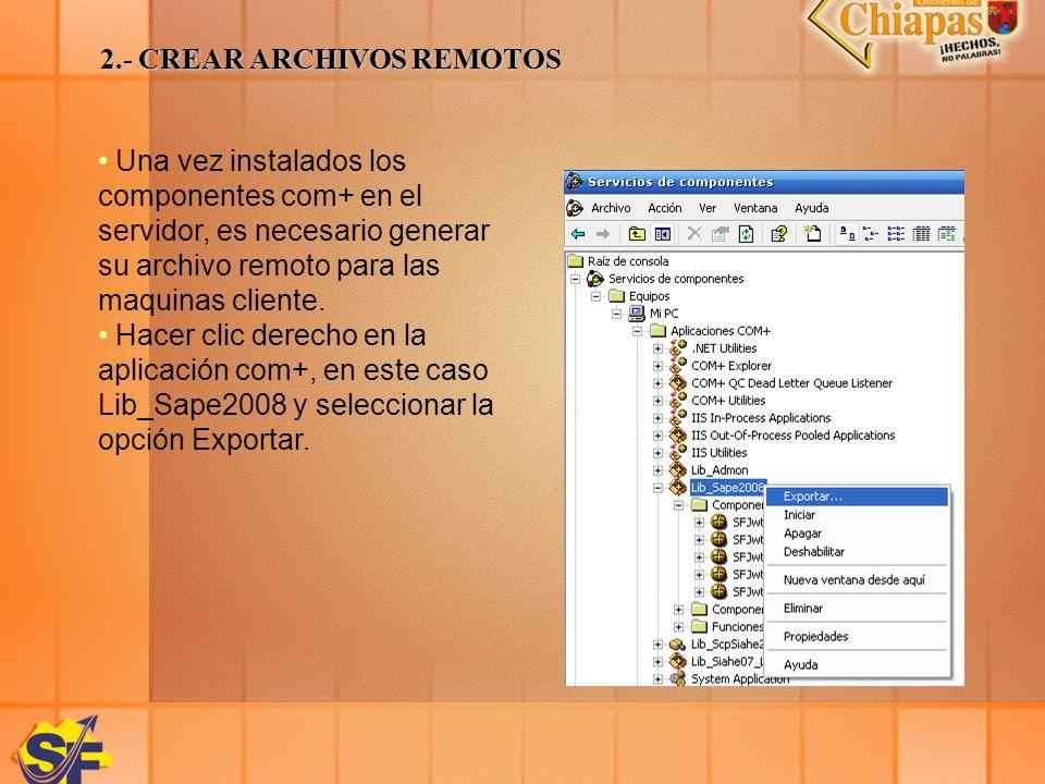 2.- CREAR ARCHIVOS REMOTOS Una vez instalados los componentes com+ en el servidor, es necesario generar su archivo remoto para las maquinas cliente. H