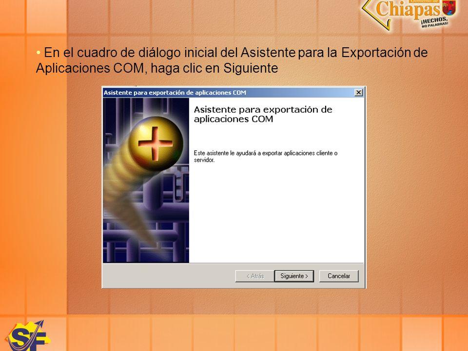 En el cuadro de diálogo inicial del Asistente para la Exportación de Aplicaciones COM, haga clic en Siguiente