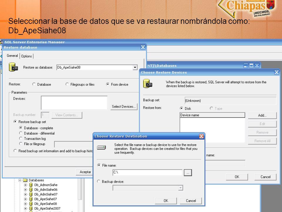 Seleccionar la base de datos que se va restaurar nombrándola como: Db_ApeSiahe08