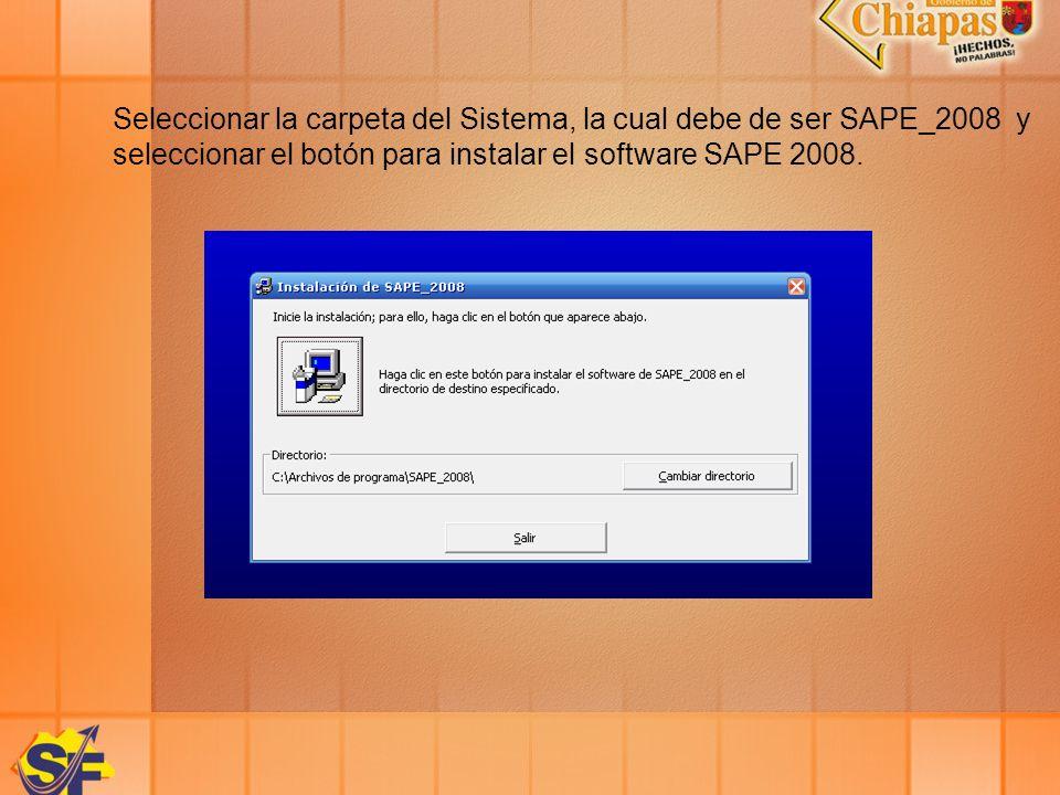 Seleccionar la carpeta del Sistema, la cual debe de ser SAPE_2008 y seleccionar el botón para instalar el software SAPE 2008.