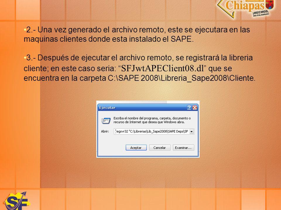 2.- Una vez generado el archivo remoto, este se ejecutara en las maquinas clientes donde esta instalado el SAPE. 3.- Después de ejecutar el archivo re