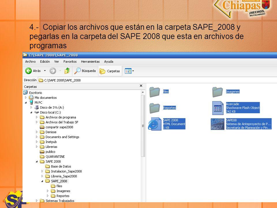 4.- Copiar los archivos que están en la carpeta SAPE_2008 y pegarlas en la carpeta del SAPE 2008 que esta en archivos de programas