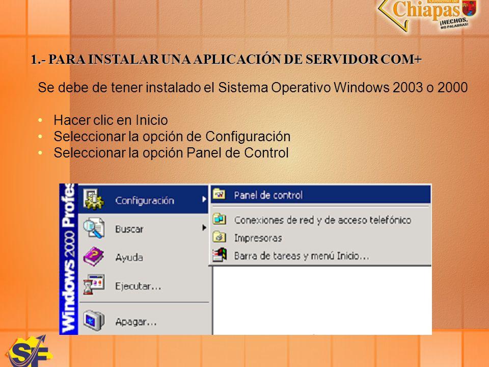 1.- PARA INSTALAR UNA APLICACIÓN DE SERVIDOR COM+ Se debe de tener instalado el Sistema Operativo Windows 2003 o 2000 Hacer clic en Inicio Seleccionar