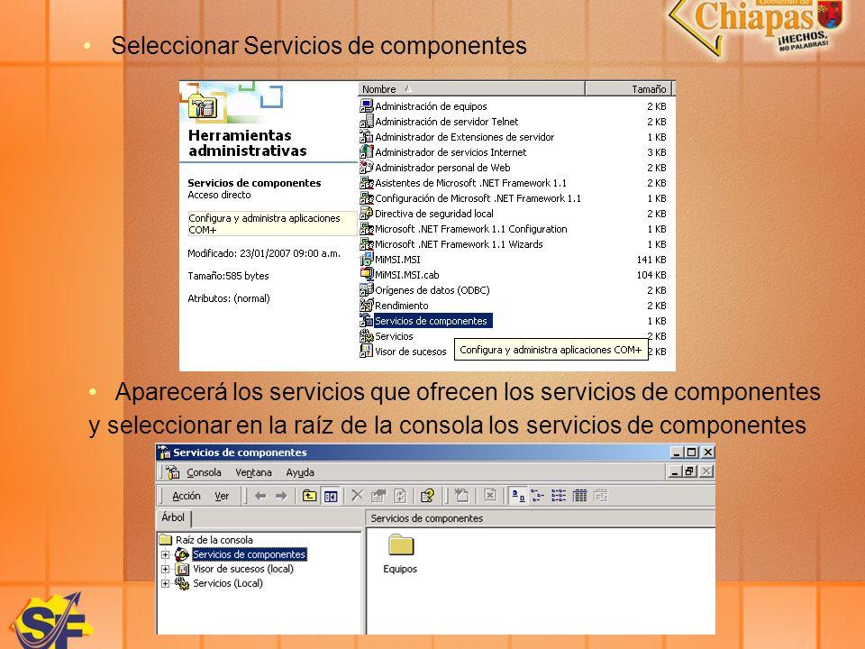 Seleccionar Servicios de componentes Aparecerá los servicios que ofrecen los servicios de componentes y seleccionar en la raíz de la consola los servi