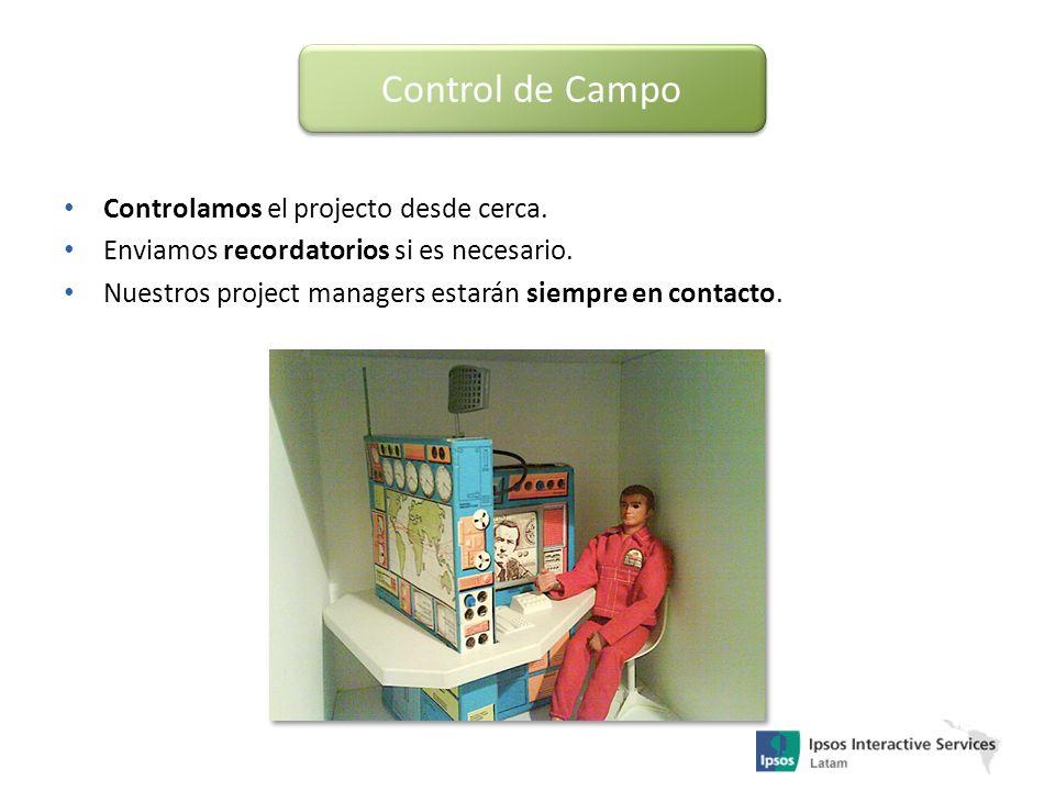 Control de Campo Controlamos el projecto desde cerca. Enviamos recordatorios si es necesario. Nuestros project managers estarán siempre en contacto.