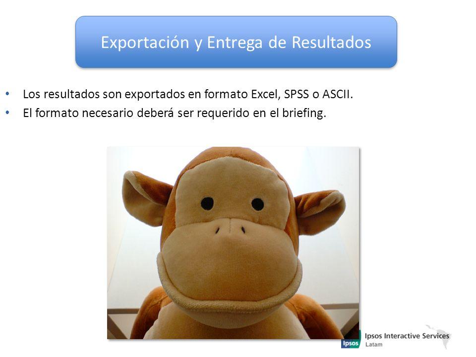 Exportación y Entrega de Resultados Los resultados son exportados en formato Excel, SPSS o ASCII. El formato necesario deberá ser requerido en el brie