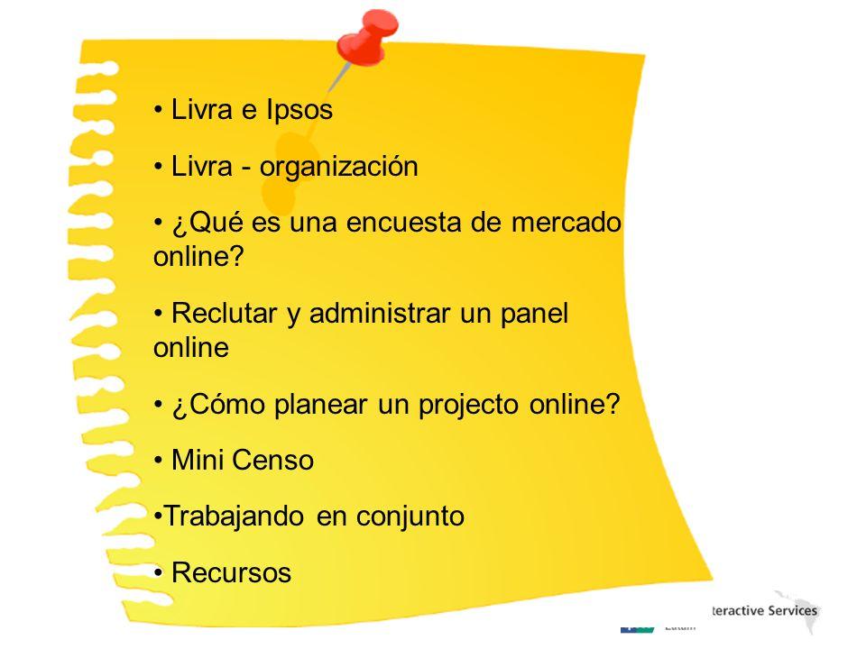 Livra e Ipsos Livra - organización ¿Qué es una encuesta de mercado online? Reclutar y administrar un panel online ¿Cómo planear un projecto online? Mi