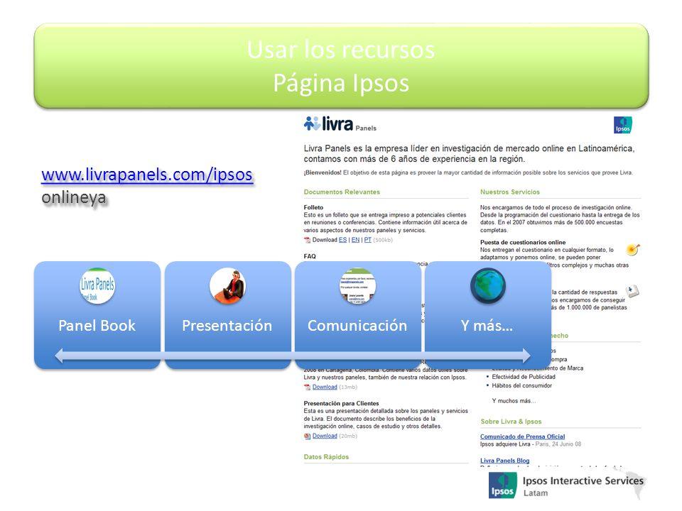 Panel BookPresentaciónComunicaciónY más… www.livrapanels.com/ipsosonlineya onlineya Usar los recursos Página Ipsos
