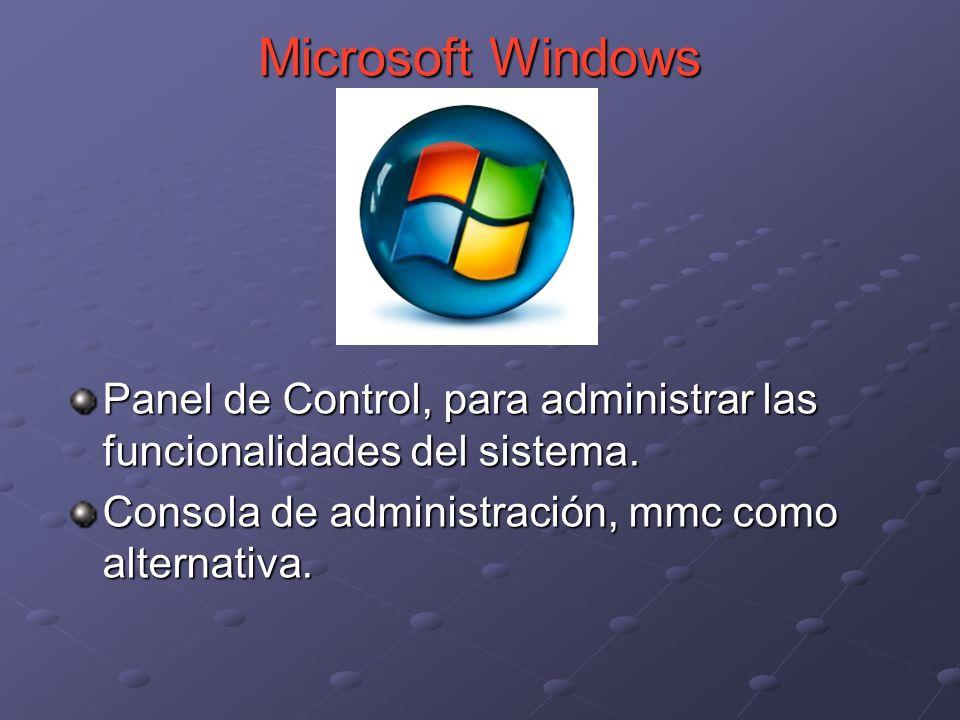 Panel de Control, para administrar las funcionalidades del sistema. Consola de administración, mmc como alternativa. Microsoft Windows