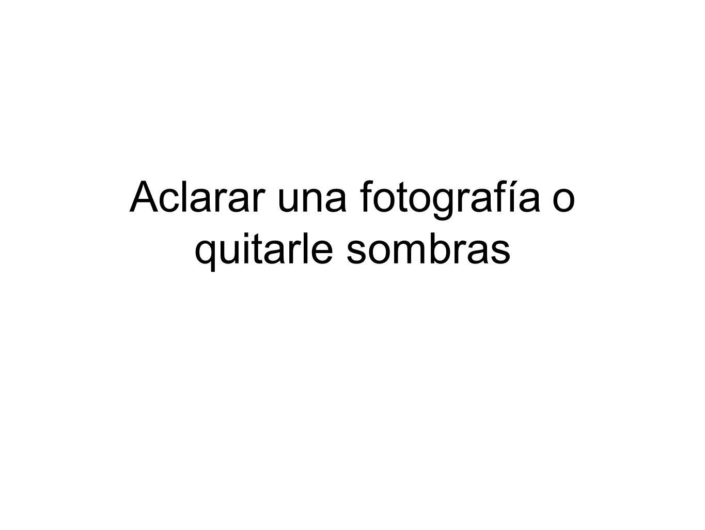 Aclarar una fotografía o quitarle sombras