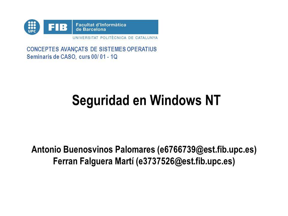 CONCEPTES AVANÇATS DE SISTEMES OPERATIUS Seminaris de CASO, curs 00/ 01 - 1Q Seguridad en Windows NT Antonio Buenosvinos Palomares (e6766739@est.fib.u