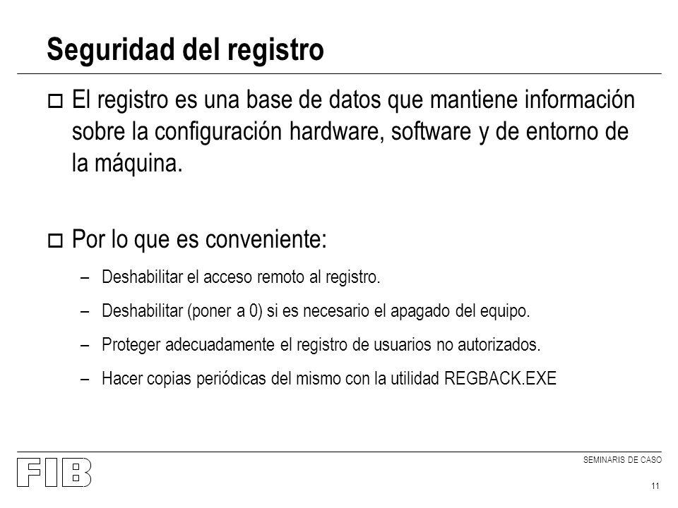 SEMINARIS DE CASO 11 Seguridad del registro o El registro es una base de datos que mantiene información sobre la configuración hardware, software y de entorno de la máquina.