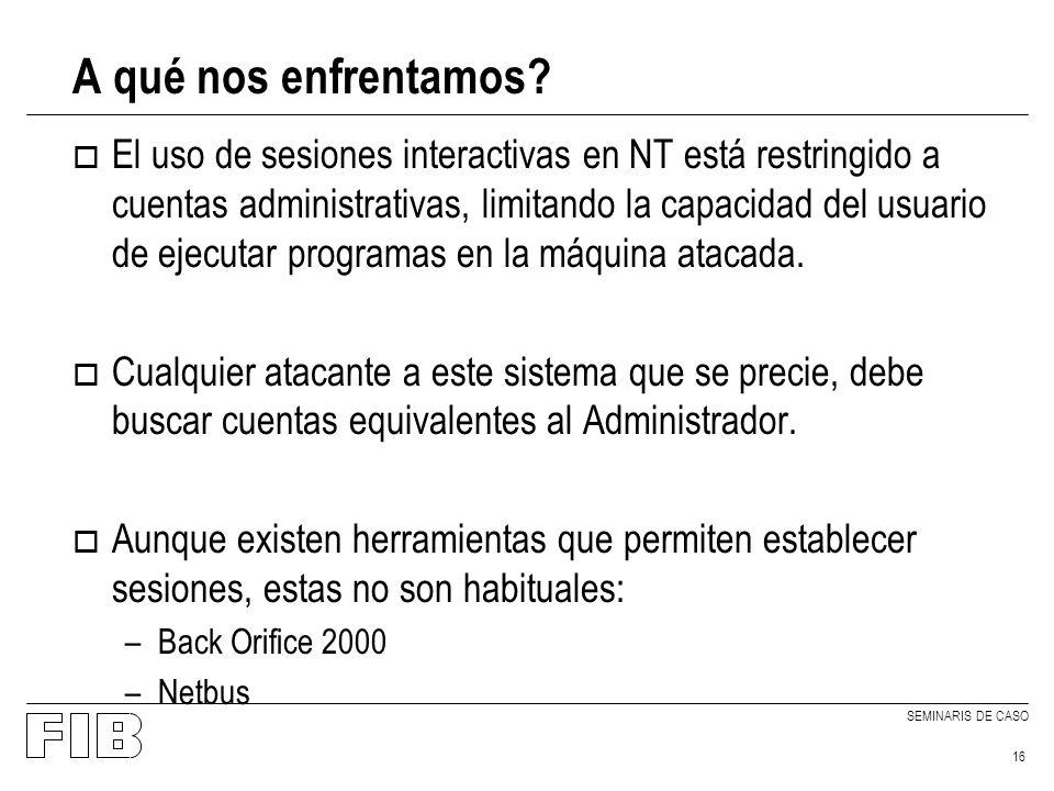 SEMINARIS DE CASO 16 A qué nos enfrentamos? o El uso de sesiones interactivas en NT está restringido a cuentas administrativas, limitando la capacidad