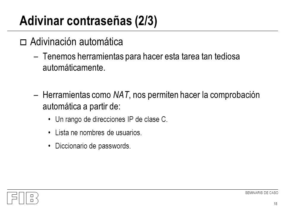 SEMINARIS DE CASO 18 Adivinar contraseñas (2/3) o Adivinación automática –Tenemos herramientas para hacer esta tarea tan tediosa automáticamente. –Her