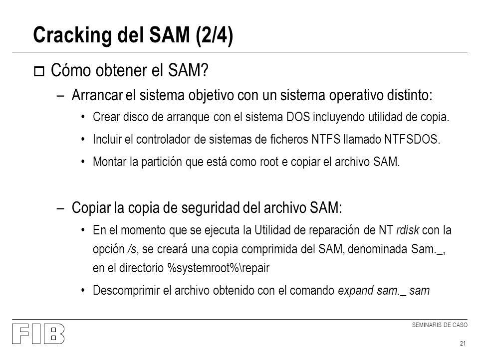 SEMINARIS DE CASO 21 Cracking del SAM (2/4) o Cómo obtener el SAM? –Arrancar el sistema objetivo con un sistema operativo distinto: Crear disco de arr