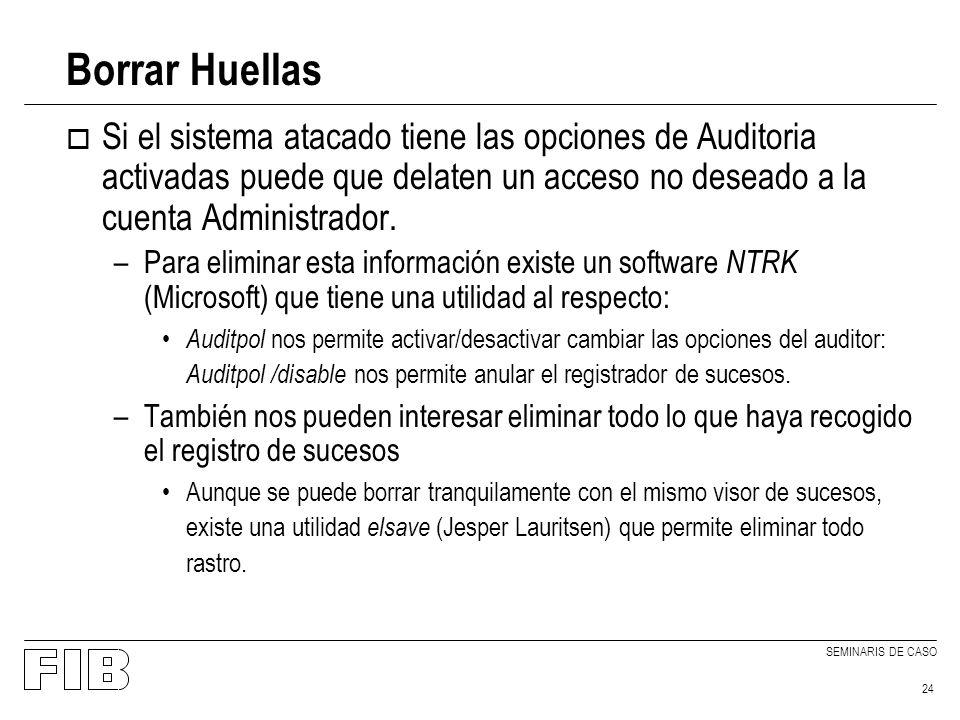SEMINARIS DE CASO 24 Borrar Huellas o Si el sistema atacado tiene las opciones de Auditoria activadas puede que delaten un acceso no deseado a la cuenta Administrador.