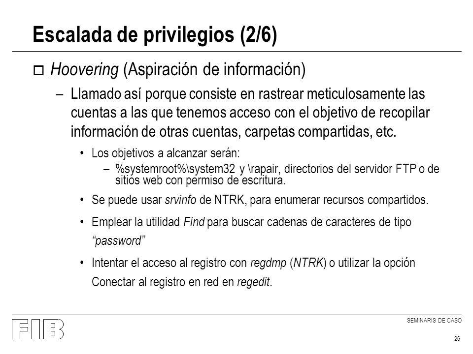 SEMINARIS DE CASO 26 Escalada de privilegios (2/6) o Hoovering (Aspiración de información) –Llamado así porque consiste en rastrear meticulosamente la