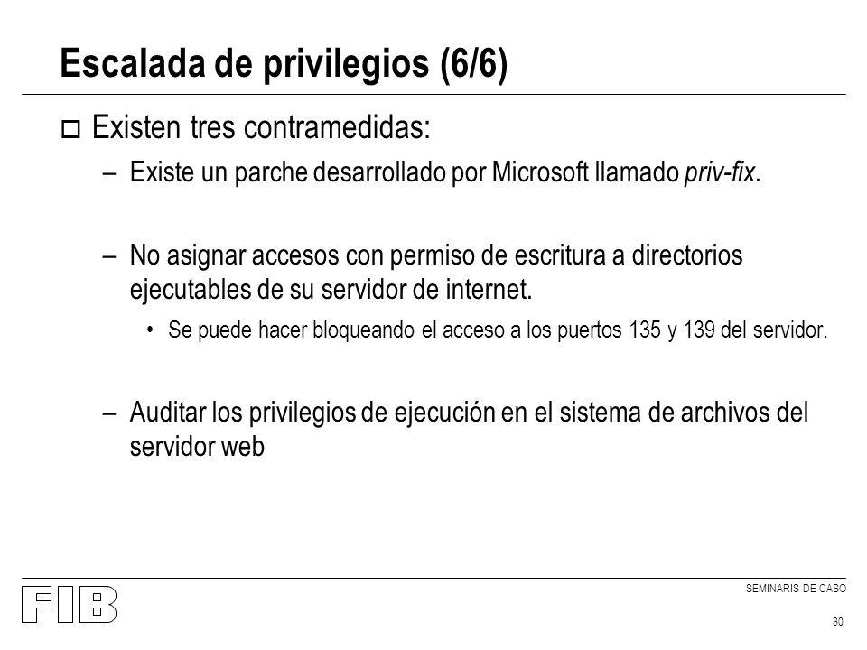 SEMINARIS DE CASO 30 Escalada de privilegios (6/6) o Existen tres contramedidas: –Existe un parche desarrollado por Microsoft llamado priv-fix. –No as