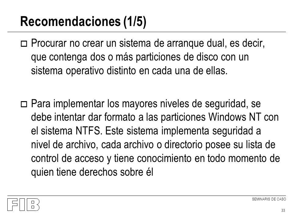 SEMINARIS DE CASO 33 Recomendaciones (1/5) o Procurar no crear un sistema de arranque dual, es decir, que contenga dos o más particiones de disco con