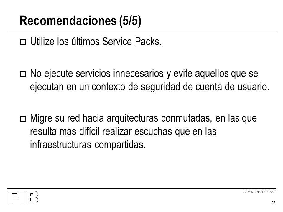 SEMINARIS DE CASO 37 Recomendaciones (5/5) o Utilize los últimos Service Packs. o No ejecute servicios innecesarios y evite aquellos que se ejecutan e