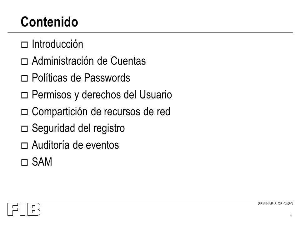 SEMINARIS DE CASO 4 Contenido o Introducción o Administración de Cuentas o Políticas de Passwords o Permisos y derechos del Usuario o Compartición de recursos de red o Seguridad del registro o Auditoría de eventos o SAM