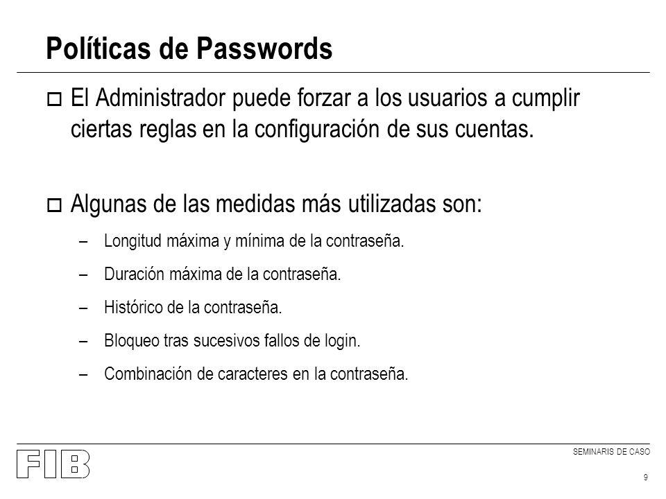 SEMINARIS DE CASO 9 Políticas de Passwords o El Administrador puede forzar a los usuarios a cumplir ciertas reglas en la configuración de sus cuentas.