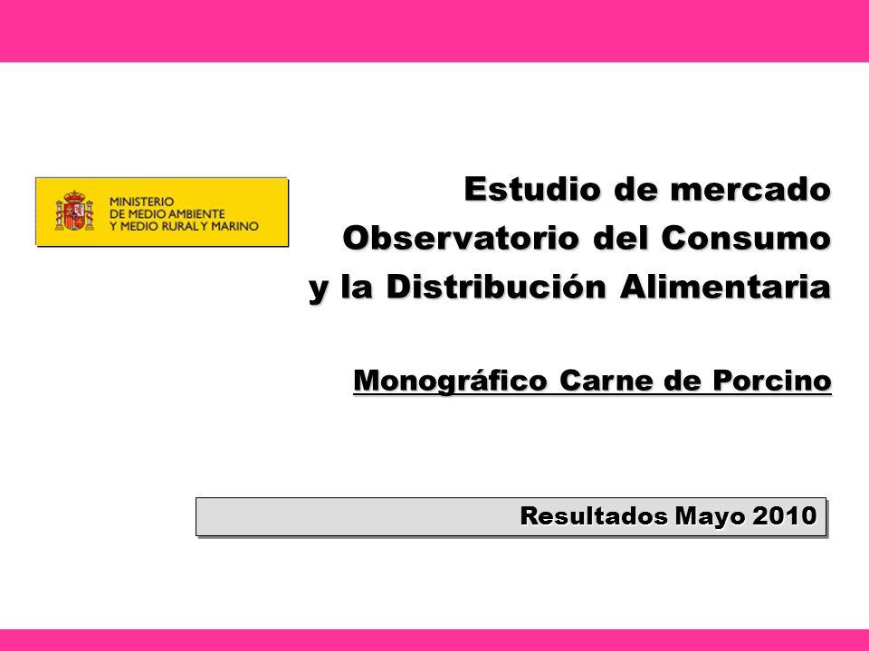 Estudio de mercado Observatorio del Consumo y la Distribución Alimentaria Monográfico Carne de Porcino Resultados Mayo 2010