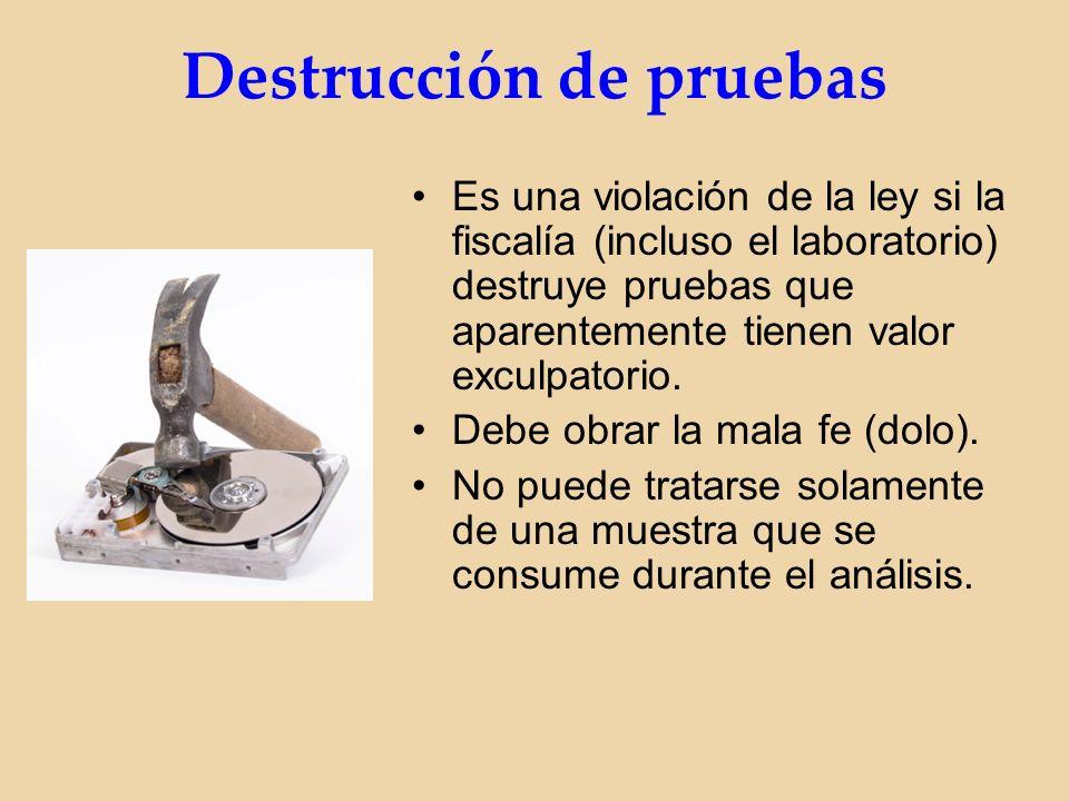 Destrucción de pruebas Es una violación de la ley si la fiscalía (incluso el laboratorio) destruye pruebas que aparentemente tienen valor exculpatorio.