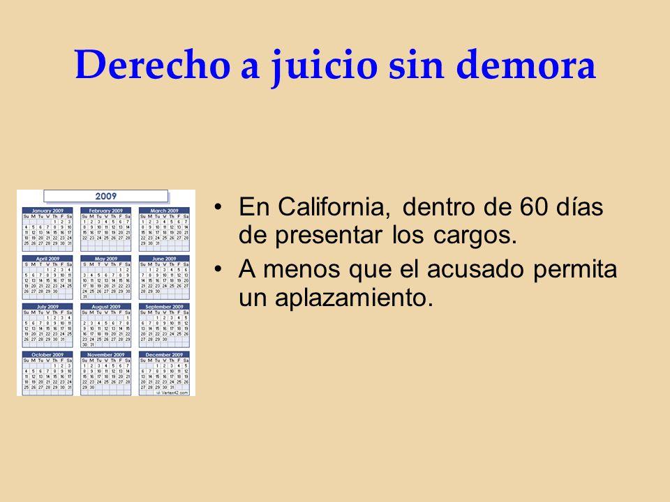 Derecho a juicio sin demora En California, dentro de 60 días de presentar los cargos.