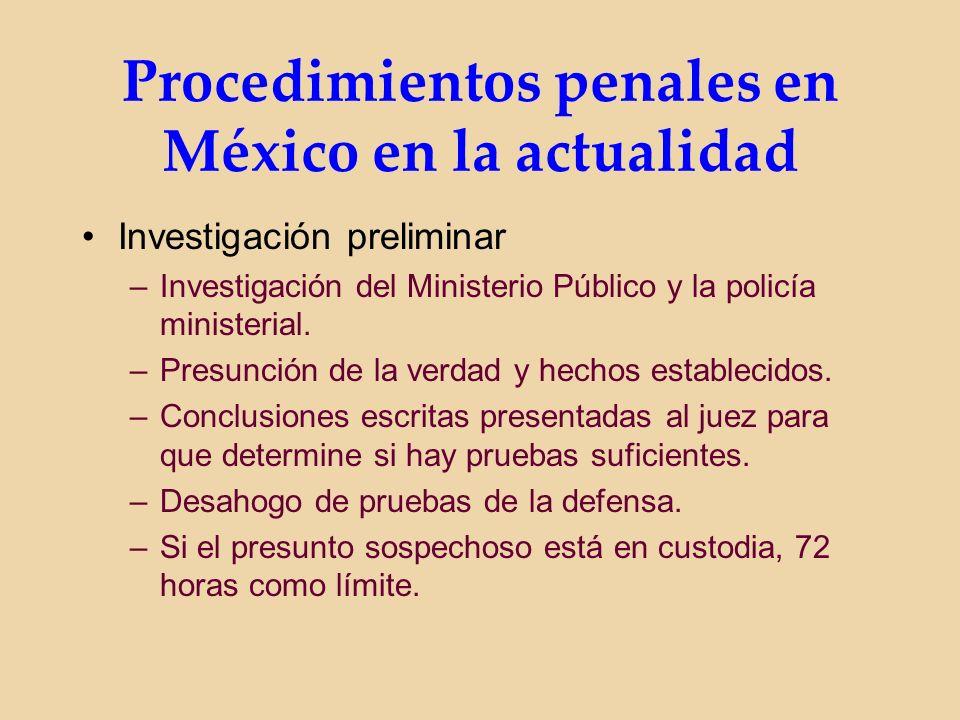 Procedimientos penales en México en la actualidad Investigación preliminar –Investigación del Ministerio Público y la policía ministerial.