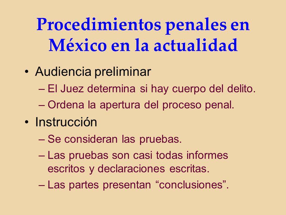 Procedimientos penales en México en la actualidad Audiencia preliminar –El Juez determina si hay cuerpo del delito.