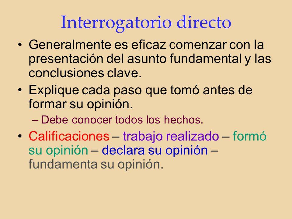 Interrogatorio directo Generalmente es eficaz comenzar con la presentación del asunto fundamental y las conclusiones clave.