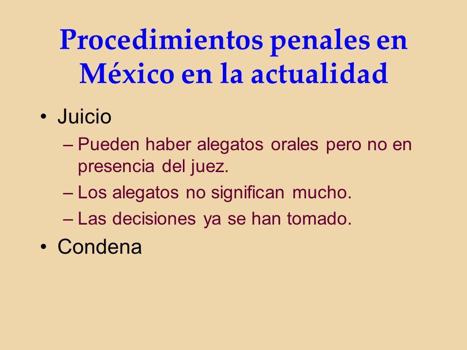 Procedimientos penales en México en la actualidad Juicio –Pueden haber alegatos orales pero no en presencia del juez.