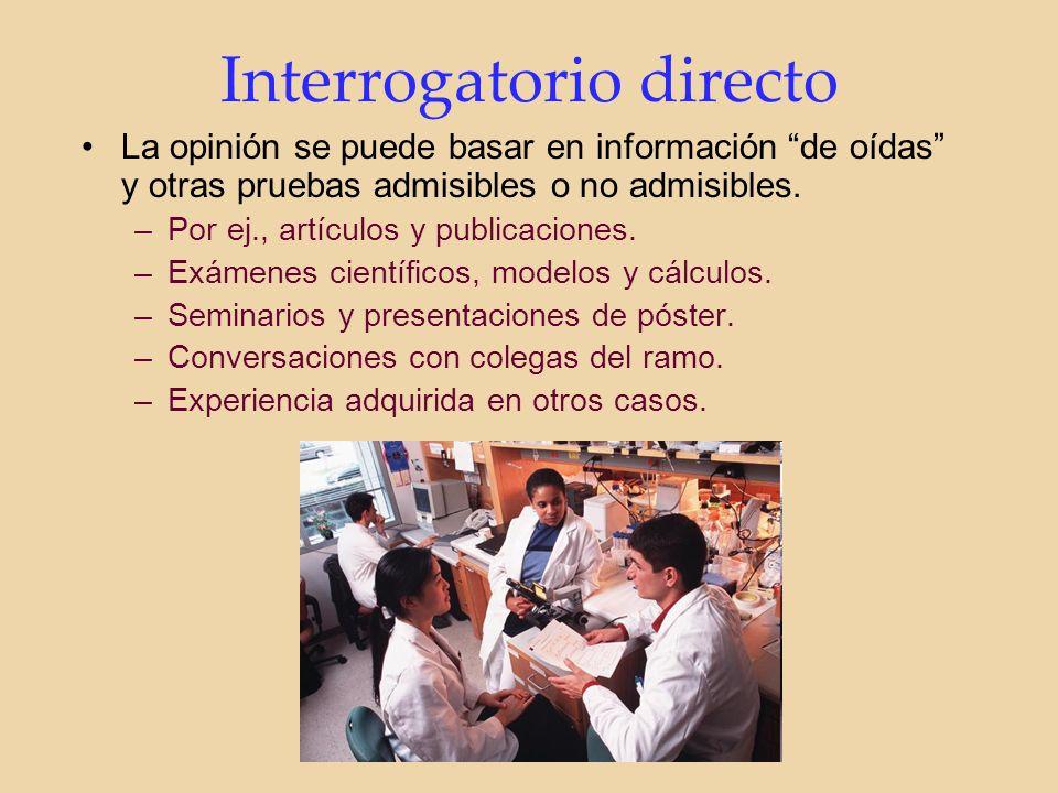 Interrogatorio directo La opinión se puede basar en información de oídas y otras pruebas admisibles o no admisibles.